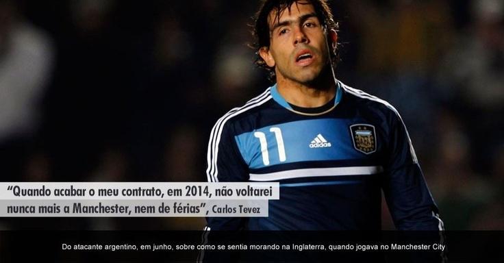 """""""Quando acabar o meu contrato, em 2014, não voltarei nunca mais a Manchester, nem de férias"""", Carlos Tevez"""