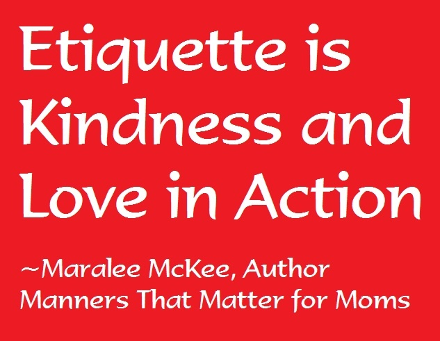 Etiquette is Kindness and Love in Action  Manners that Matter for Moms  Book comes out on October 1, 2012!