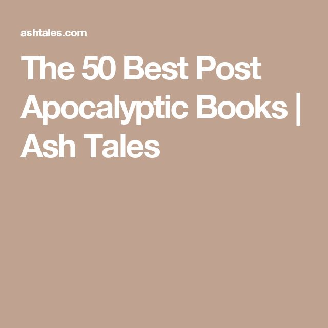 The 50 Best Post Apocalyptic Books | Ash Tales  read the first and second