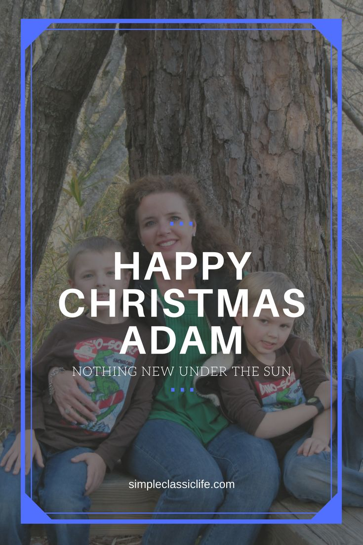 Happy Christmas Adam!  What does this day mean to you?  Does it cause you to pause and reflect?  Or is it still crazy in your home?  Both for me!!  #simpleclassiclife #christmasadam #christmaswithfamily #timetobejoyful via @simpleclassiclife