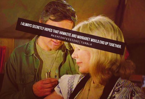 I think we kind of did.. Hawkeye and Margaret. M*A*S*H