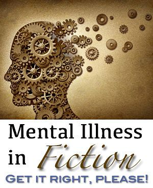 Some important but little-known facts about mental illness with tips on getting it right in fiction, by psychiatric NP Kathleen S. Allen.