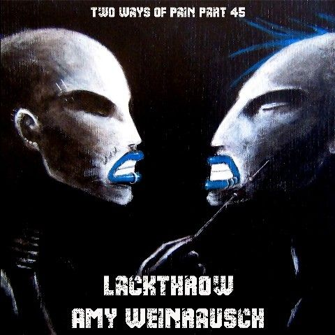 http://www.discogs.com/Lackthrow-Amy-Weinrausch-Two-Ways-Of-Pain-Part-45/release/5126851