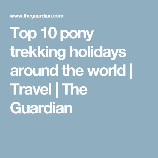 Top 10 pony trekking holidays around the world | Travel | The Guardian