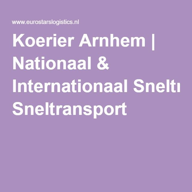 Koerier Arnhem | Nationaal & Internationaal Sneltransport