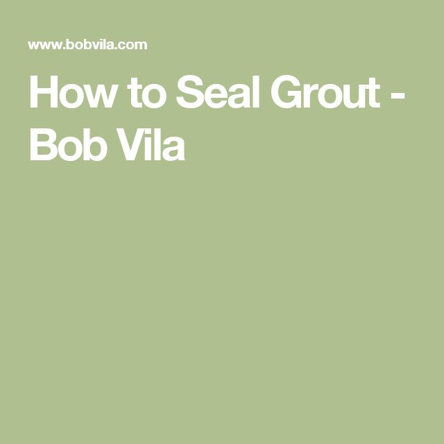 How to Seal Grout - Bob Vila