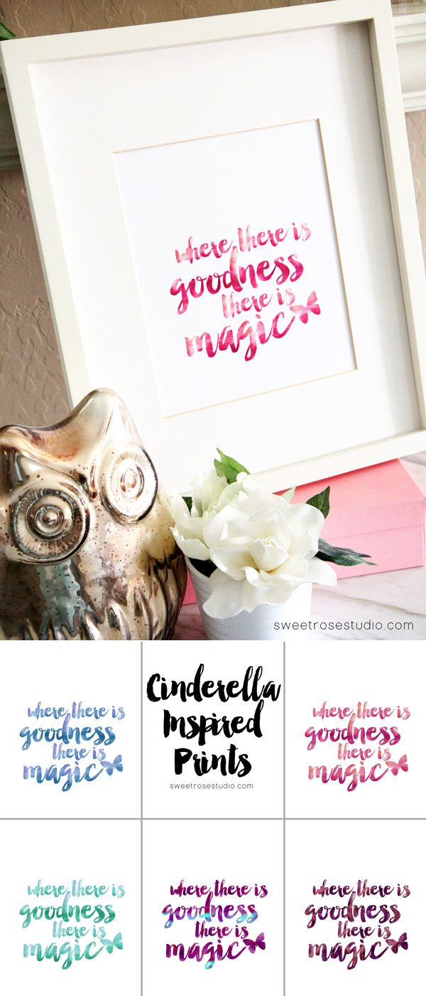 """FREE Cinderella Inspired Prints :: """"Where there is goodness, there is magic."""""""