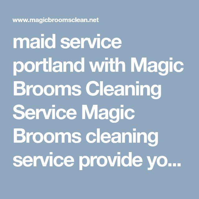 maid service portland with Magic Brooms Cleaning Service   Magic Brooms cleaning service provide you best and top maid cleaning service contact us today for your next maid cleaning service visit our website http://www.magicbroomsclean.net/maid-service