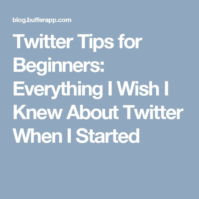 Twitter Tips for Beginners: Everything I Wish I Knew About Twitter When I Started