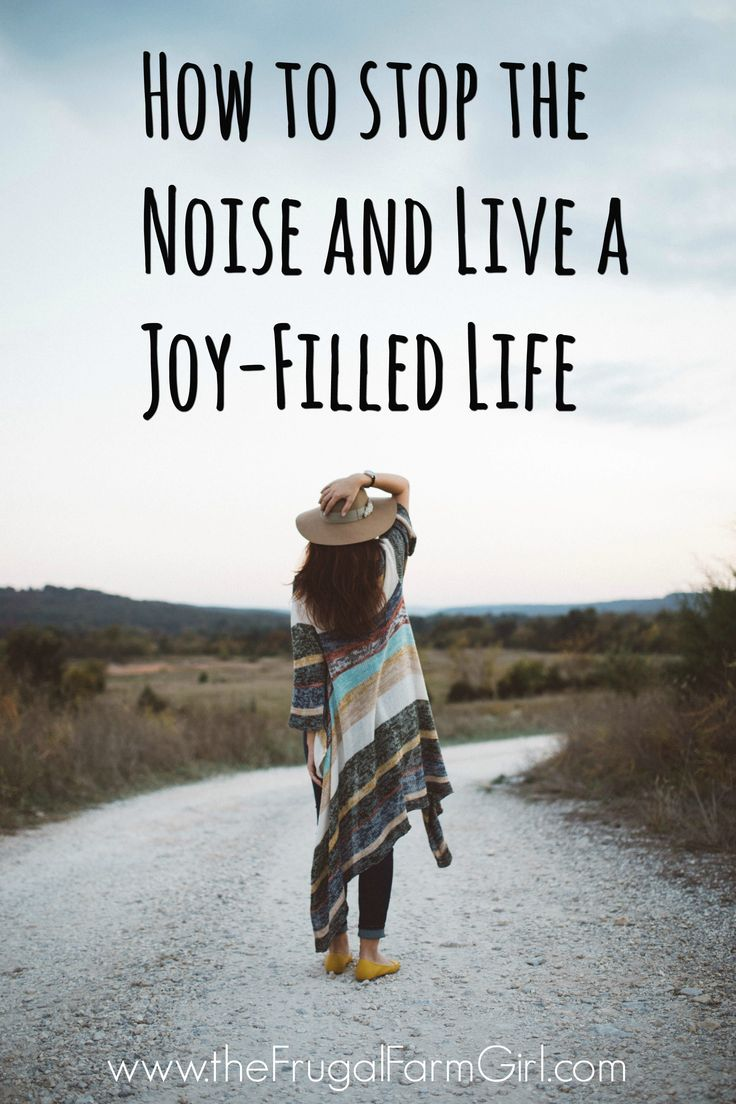 How to Stop the Noise and Live a Joy Filled Life