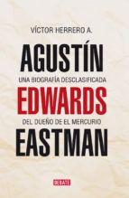 Leer Libro AGUSTIN EDWARDS EASTMAN – Autor VICTOR HERRERO en Epub y Pdf Gratis