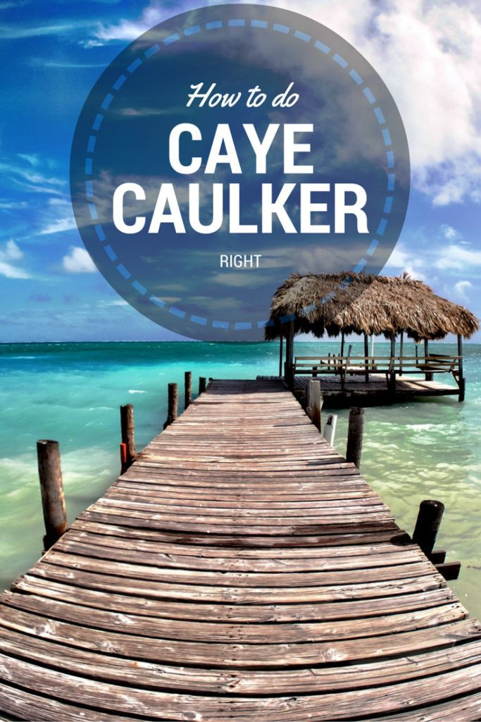 How to do Caye Caulker Belize Right