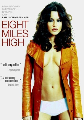"Eight Miles High (2007) In this German biopic, Natalia Avelon stars as Munich ""It girl"" Uschi Obermaier, a 1960s icon who rose from small-town beginnings in Bavaria to ultimately rub elbows -- and share beds -- with the likes of superstars such as the Rolling Stones. After meeting student activist Rainer Langhans (Matthias Schweighöfer), Uschi joins a political commune in Berlin, all the while remaining true to her own search for personal freedom."
