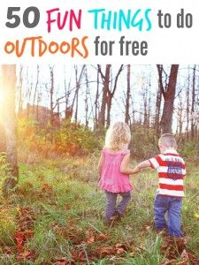 A fab list of 50 fun things for kids to do outdoors for free just like when we were little ...