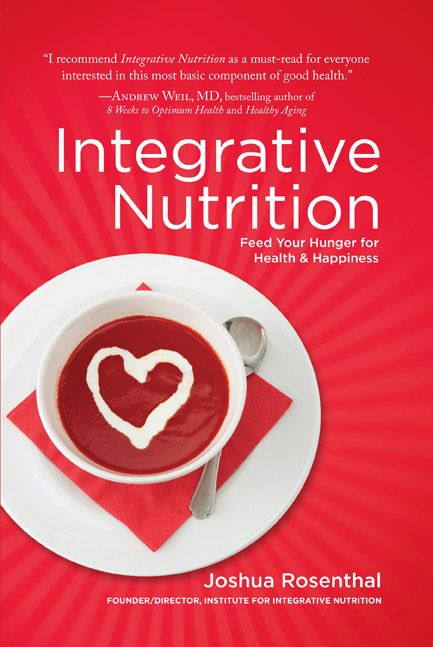 Integrative Nutrition: Feed Your Hunger for Health and Happiness by Joshua Rosenthal. Download your free copy.