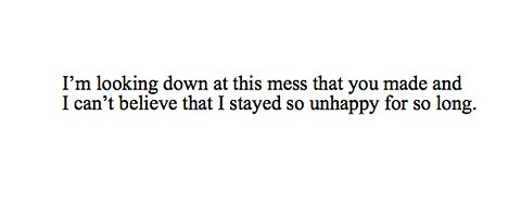 i can't believe that i stayed so unhappy for so long.
