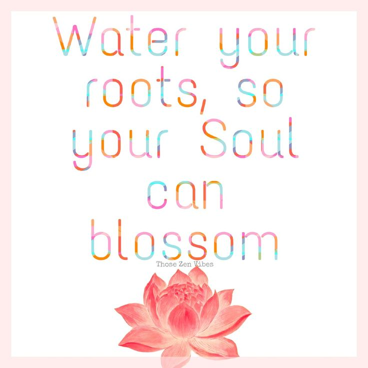 Water your roots so your soup can blossom. Spiritual growth, becoming awakened, universal awareness. Beautiful Quote about Life ~ Those Zen Vibes 🌸🕉