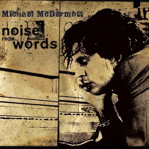 Michael McDermott: Noise From Words