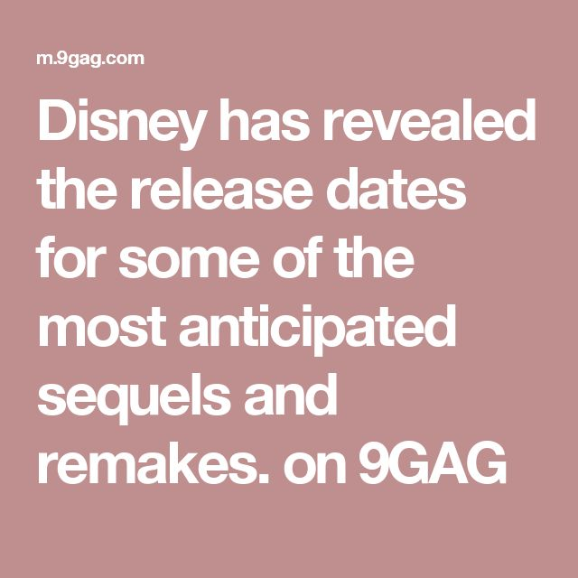 Disney has revealed the release dates for some of the most anticipated sequels and remakes. on 9GAG