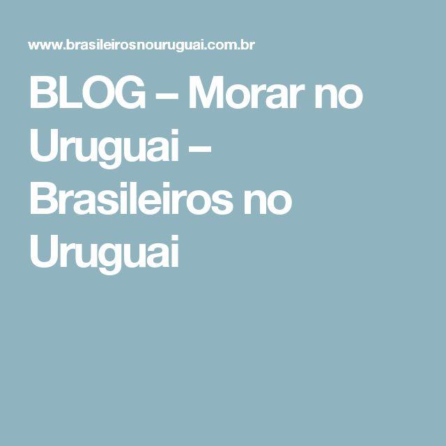 BLOG – Morar no Uruguai – Brasileiros no Uruguai