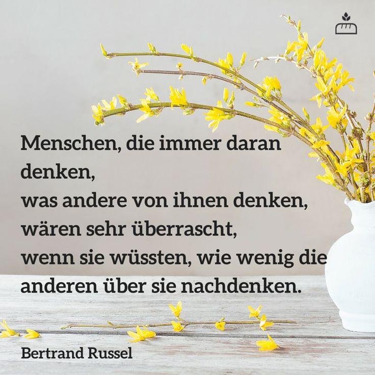 Menschen, die immer daran denken, was andere von ihnen denken, wäre überrascht, wenn sei wüssten, wie wenig die anderen über sie nachdenken... Betrand #Russel... #Dankebitte #Sprüche #Gedanken #Weisheiten #Zitate
