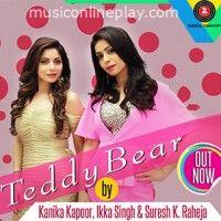 Teddy Bear Song Lyrics - Kanika Kapoor Gautam Gulati