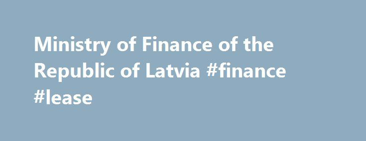 Ministry of Finance of the Republic of Latvia #finance #lease http://finance.remmont.com/ministry-of-finance-of-the-republic-of-latvia-finance-lease/  #finance ministry # Lapas Karte Welcome to Ministry of Finance of the Republic of Latvia home page! The Ministry of Finance is the managing public administration institution in the finance sector The Ministry forms the national tax policy, drafts the annual state budget, manages European Union structural funds, as well as monitors…