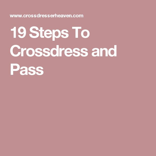 19 Steps To Crossdress and Pass