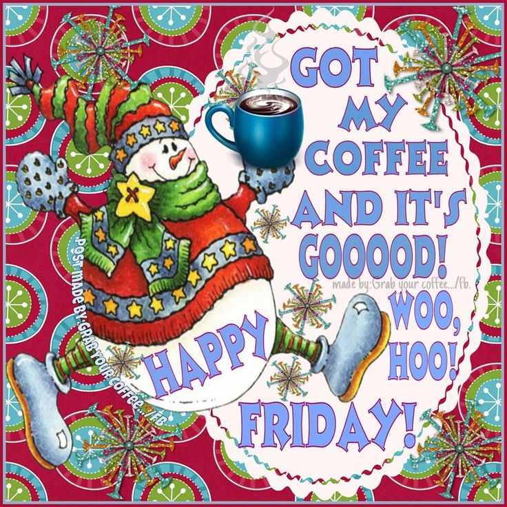 Got My Coffee And It's Goood! Happy Friday morning good morning morning quotes good morning quotes good morning christmas quotes good morning greetings