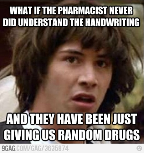 What if the pharmacist never understands the handwriting?