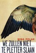 We zullen niet te pletter slaan - Nina Polak