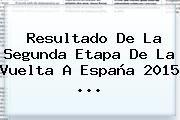 http://tecnoautos.com/wp-content/uploads/imagenes/tendencias/thumbs/resultado-de-la-segunda-etapa-de-la-vuelta-a-espana-2015.jpg Vuelta a España 2015. Resultado de la segunda etapa de la Vuelta a España 2015 ..., Enlaces, Imágenes, Videos y Tweets - http://tecnoautos.com/actualidad/vuelta-a-espana-2015-resultado-de-la-segunda-etapa-de-la-vuelta-a-espana-2015/