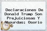 http://tecnoautos.com/wp-content/uploads/imagenes/tendencias/thumbs/declaraciones-de-donald-trump-son-prejuiciosas-y-absurdas-osorio.jpg Donald Trump. Declaraciones de Donald Trump son prejuiciosas y absurdas: Osorio, Enlaces, Imágenes, Videos y Tweets - http://tecnoautos.com/actualidad/donald-trump-declaraciones-de-donald-trump-son-prejuiciosas-y-absurdas-osorio/