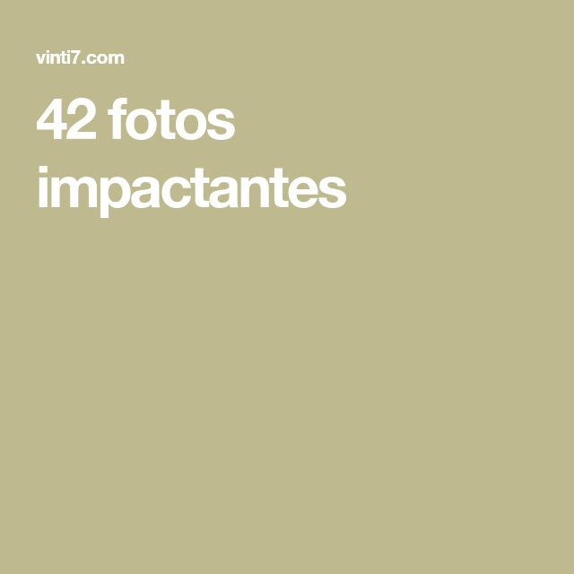 42 fotos impactantes