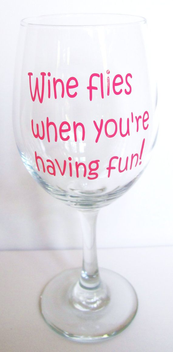Customized wine glass - Wine flies when you're having fun! by KayBellissima