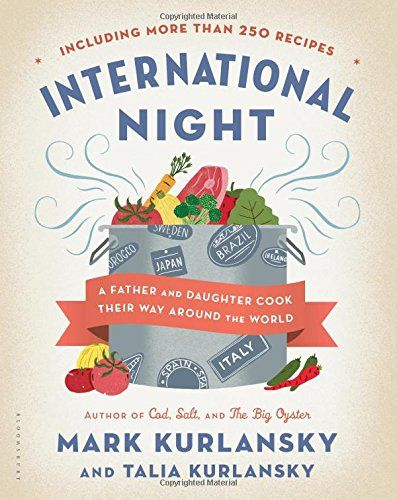 International Night: A Father and Daughter Cook Their Way Around the World *Including More than 250 Recipes* by Mark Kurlansky