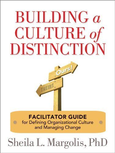 Building a Culture of Distinction: Facilitator Guide for Defining Organizational Culture and Managing Change by Sheila L. Margolis. $9.39. 212 pages. Author: Sheila L. Margolis. Publisher: Workplace Culture Institute (October 30, 2010)