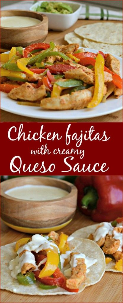 These chicken fajitas are as good as you will find in any restaurant, and the creamy queso sauce makes it even better!