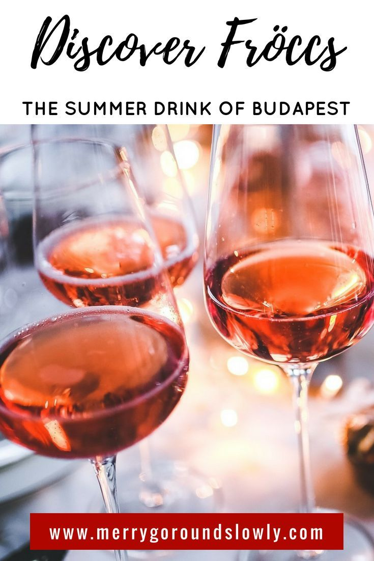 Ultimate Guide To Drinking Froccs In Budapest Merry Go Round Slowly Vegan Wine Rhubarb Wine Wine Recipes