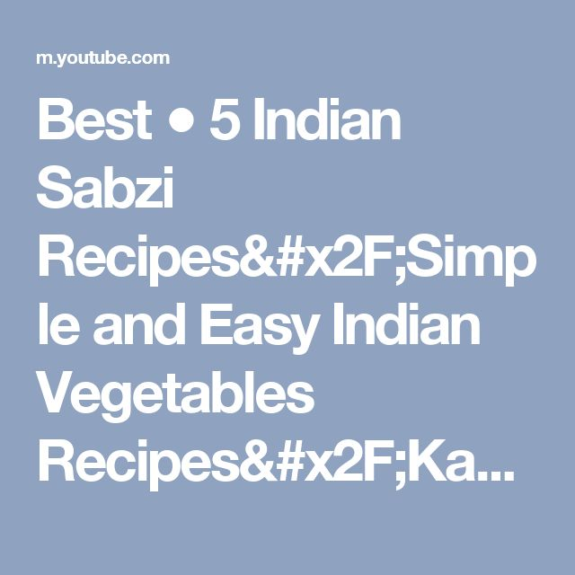 Best ● 5 Indian Sabzi Recipes/Simple and Easy Indian Vegetables Recipes/Kadai Paneer,Onion,Aloo,Koft - YouTube