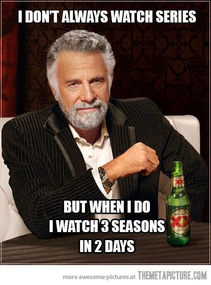 So veryyyy true. I happen to have watched the whole series of Lost during winter break. Yep I have no life. lol.