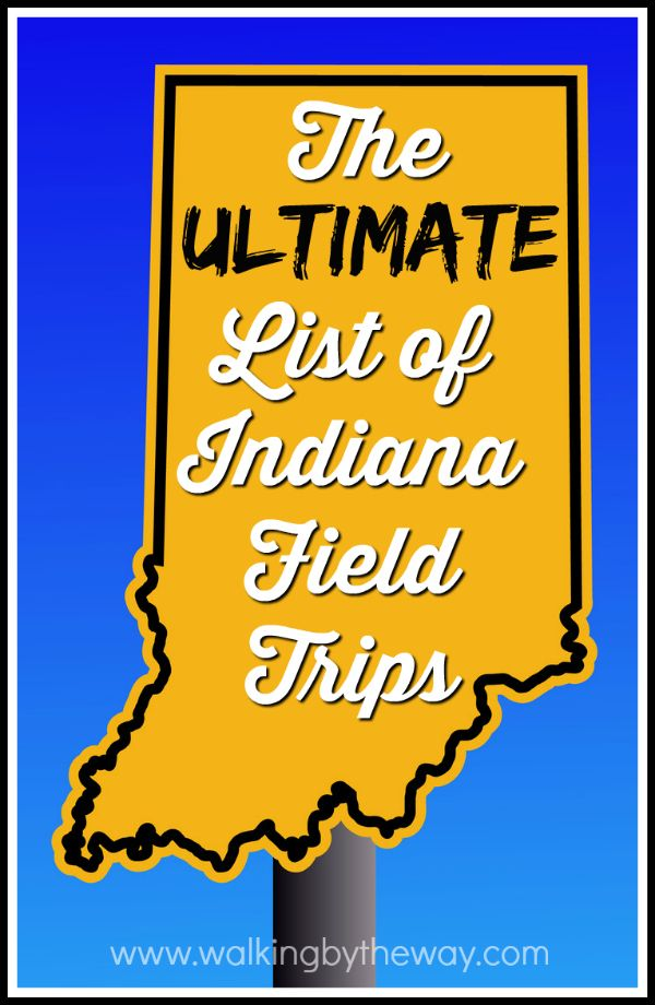 The Ultimate List of Indiana Field Trips from Walking by the Way