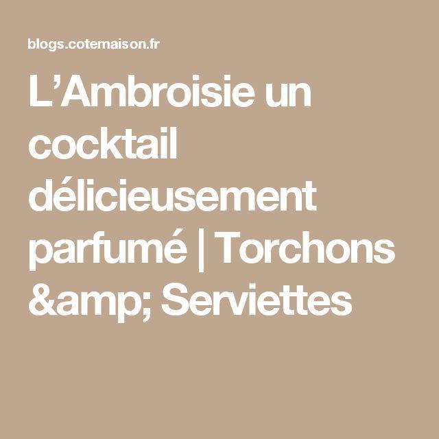L'Ambroisie un cocktail délicieusement parfumé | Torchons & Serviettes