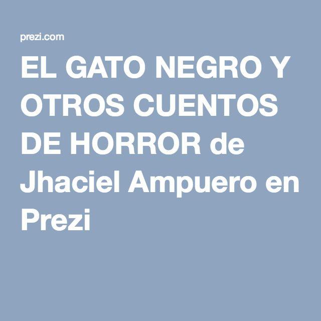 EL GATO NEGRO Y OTROS CUENTOS DE HORROR de Jhaciel Ampuero en Prezi