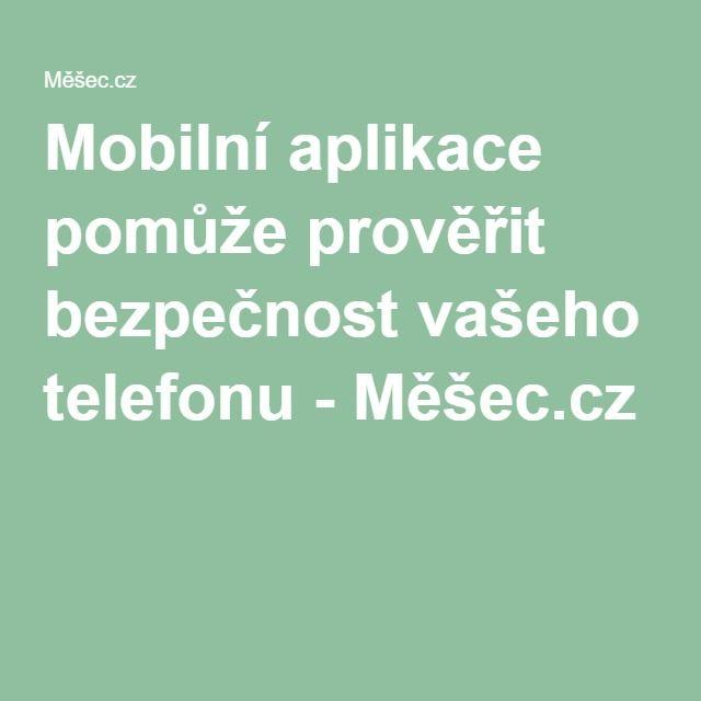 Mobilní aplikace pomůže prověřit bezpečnost vašeho telefonu - Měšec.cz