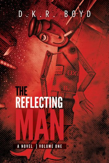 "D.K.R. Boyd ""The Reflecting Man #1"". (Wonderdog Press, 2013). ISBN 9780992017477. #Cover #illustration by Eugene Ivanov #book #bookcover #bookillustration #coverillustration #eugeneivanov #eugene_ivanov_artist #@eugene_1_ivanov"