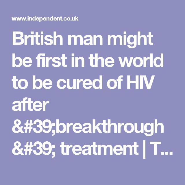 British man might be first in the world to be cured of HIV after 'breakthrough' treatment | The Independent