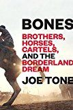 Bones: Brothers Horses Cartels and the Borderland Dream by Joe Tone (Author) #Kindle US #NewRelease #Biographies #Memoirs #eBook #ad