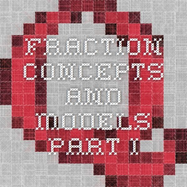 Fraction Concepts and Models Part I: The module provides an overview of the instructional concepts that lead to a foundational understanding of fractions.