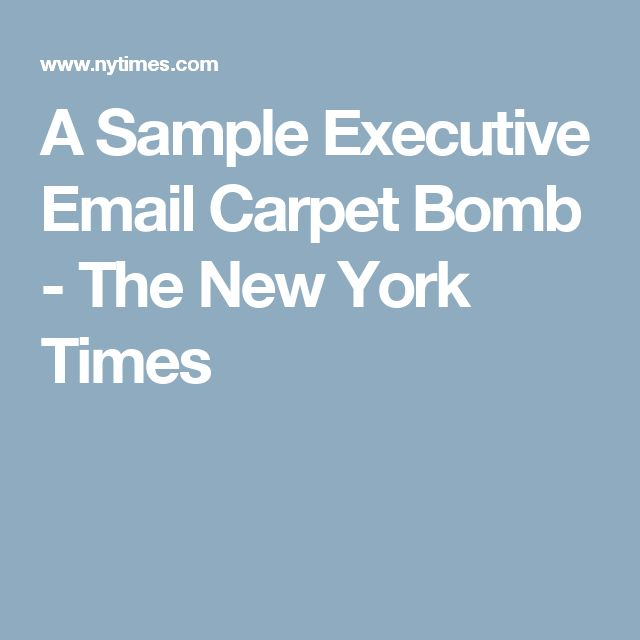 A Sample Executive Email Carpet Bomb - The New York Times